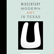 Midcentury Modern Art in Texas by Katie Robinson Edwards, Ph.D.